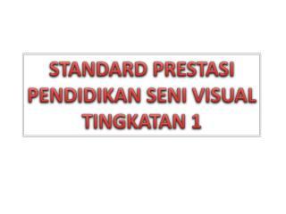 STANDARD PRESTASI PENDIDIKAN SENI VISUAL TINGKATAN 1