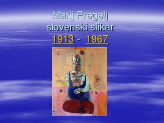 Marij Pregelj slovenski slikar 1913  -   1967