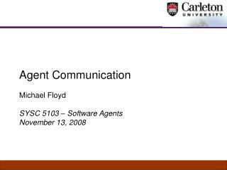Agent Communication Michael Floyd SYSC 5103 – Software Agents November 13, 2008
