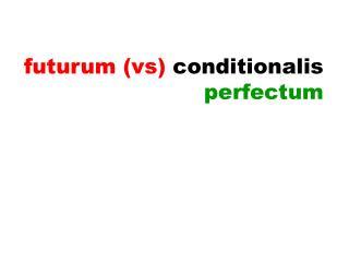 futurum (vs)  conditionalis perfectum