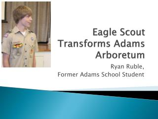 Eagle Scout Transforms Adams  Arboretum
