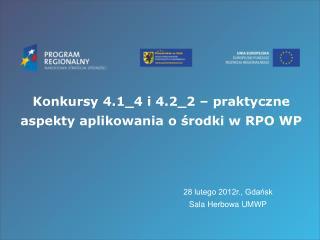 Konkursy 4.1_4 i 4.2_2 � praktyczne aspekty aplikowania o ?rodki w RPO WP