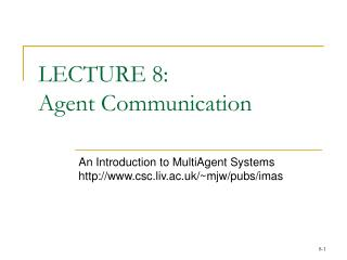 LECTURE 8:  Agent Communication