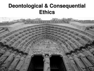 Deontological  & Consequential Ethics