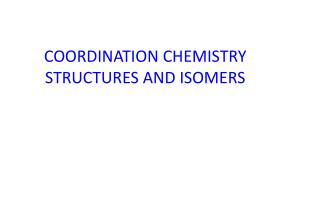 COORDINATION CHEMISTRY   STRUCTURES AND ISOMERS