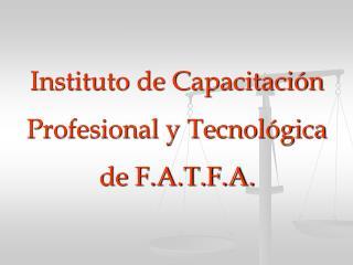 Instituto de Capacitaci n Profesional y Tecnol gica de F.A.T.F.A.