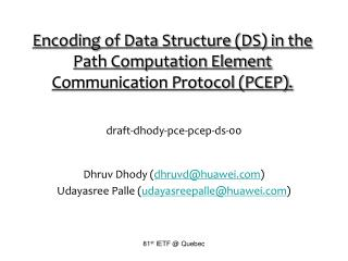 Encoding of Data Structure (DS) in the Path Computation Element Communication Protocol (PCEP).
