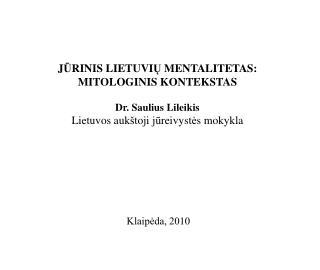 J Ū RINIS LIETUVI Ų  MENTALITETAS: MITOLOGINIS KONTEKSTAS Dr.Saulius Lileikis