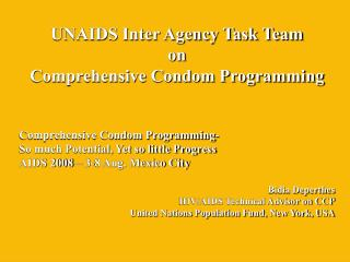 UNAIDS Inter Agency Task Team  on  Comprehensive Condom Programming    Comprehensive Condom Programming-  So much Potent