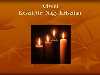 Advent Készítette: Nagy Krisztián