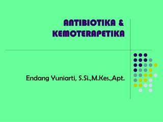 ANTIBIOTIKA & KEMOTERAPETIKA
