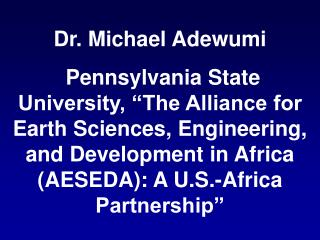 Dr. Michael Adewumi  Pennsylvania State University,  The Alliance for Earth Sciences, Engineering, and Development in Af