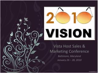 Vista Host Sales & Marketing Conference Baltimore, Maryland January 26 � 28, 2010