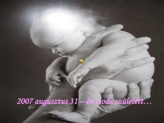 2007 augusztus 31 – én csoda született…