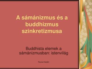 A s�m�nizmus �s a buddhizmus szinkretizmusa