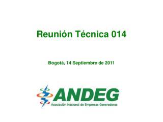 Reunión Técnica 014 Bogotá, 14 Septiembre de 2011
