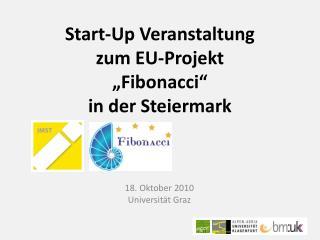 """Start- Up  Veranstaltung zum EU-Projekt  """" Fibonacci """"  in der Steiermark"""