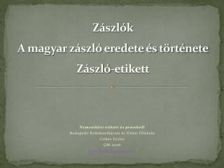 Z�szl�k A magyar z�szl� eredete �s t�rt�nete Z�szl�-etikett