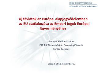 Szalayné Sándor Erzsébet PTE ÁJK Nemzetközi- és Európajogi Tanszék Európa Központ