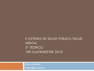 II Cátedra de Salud Pública/Salud Mental 3º Teórico 1er cuatrimestre 2010