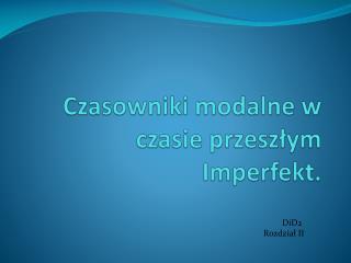 Czasowniki modalne w czasie przeszłym  Imperfekt .
