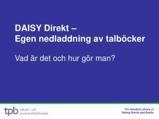 DAISY Direkt –  Egen nedladdning av talböcker Vad är det och hur gör man?