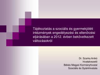 Dr. Szarka Anikó hivatalvezető Békés Megyei Kormányhivatal  Szociális és Gyámhivatala