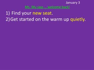 January 3 Ms. Wu says � welcome back!