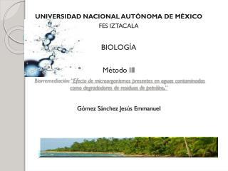 UNIVERSIDAD NACIONAL AUTÓNOMA DE MÉXICO FES IZTACALA  BIOLOGÍA  Método III