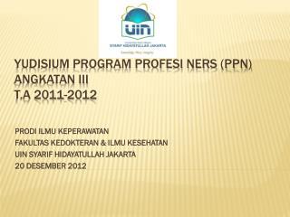 YUDISIUM PROGRAM PROFESI NERS (PPN) ANGKATAN III T.A 2011-2012