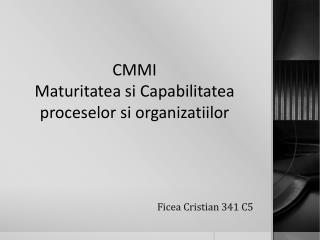 CMMI Maturitatea si Capabilitatea proceselor si organizatiilor