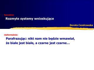 formalnie:   Rozmyte systemy wnioskujące