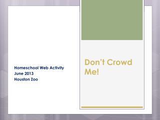 Don't Crowd Me!