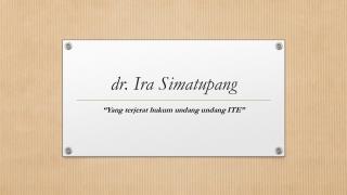 d r. Ira Simatupang