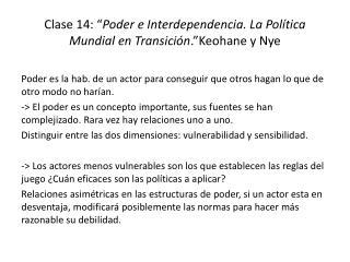 "Clase 14: "" Poder e Interdependencia. La Política Mundial en Transición . "" Keohane  y  Nye"