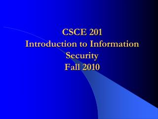 CSCE 201 Introduction to Information Security  Fall 2010