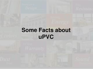 Unplasticized polyvinyl chloride [uPVC] Facts