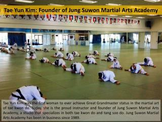 Tae Yun Kim: Founder of Jung Suwon Martial Arts Academy