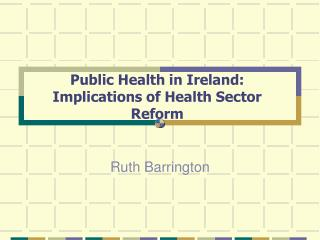 Public Health in Ireland: Implications of Health Sector Reform