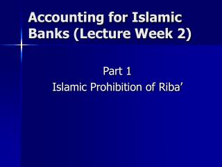 Accounting for Islamic Banks Lecture Week 2