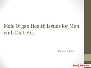 Male Organ Health Issues for Men with Diabetes