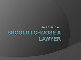I Got A DUI In Ohio, Should I Hire A Lawyer?