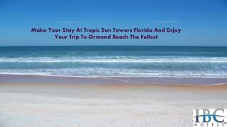 Make Your Stay At Tropic Sun Towers Florida