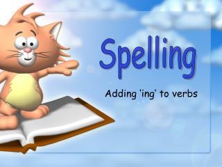 Adding  ing  to verbs
