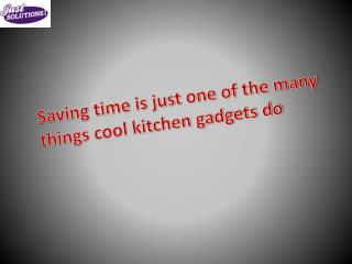 Saving time is just one of the many things cool kitchen gadg