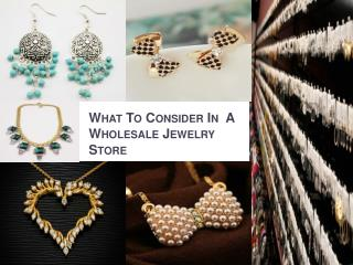 What to consider in  a wholesale jewelry store