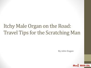 Itchy Male Organ on the Road - Travel Tips