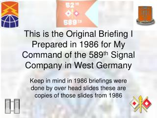 This is the Original Briefing I Prepared in 1986 for My Command of the 589th Signal Company in West Germany