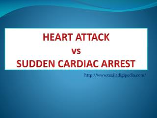 HEART ATTACK Vs SUDDEN CARDIAC ARREST
