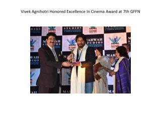 Vivek Agnihotri Honored Excellence In Cinema Award at 7th GF